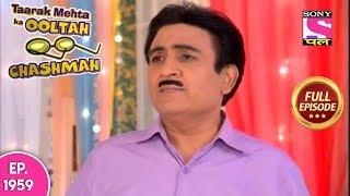 Taarak Mehta Ka Ooltah Chashmah - Full Episode 1959 - 16th April, 2019