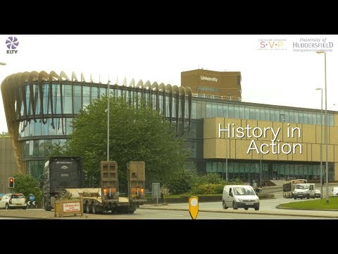 The University of Huddersfield Presents: History in Action