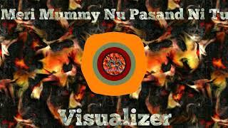 Meri Mummy Nu Pasand Ni Ve Tu | Visualizer | Close Encounter