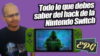 Todo lo que debes saber del hack de la Nintendo Switch - #EPG