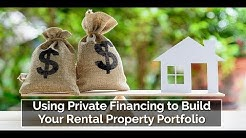 Using Private Financing to Build Your Rental Property Portfolio