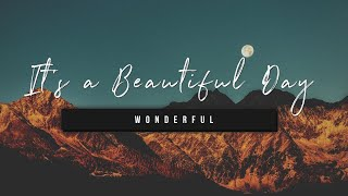 It's a Beautiful Day | Wonderful | 30 April 2021