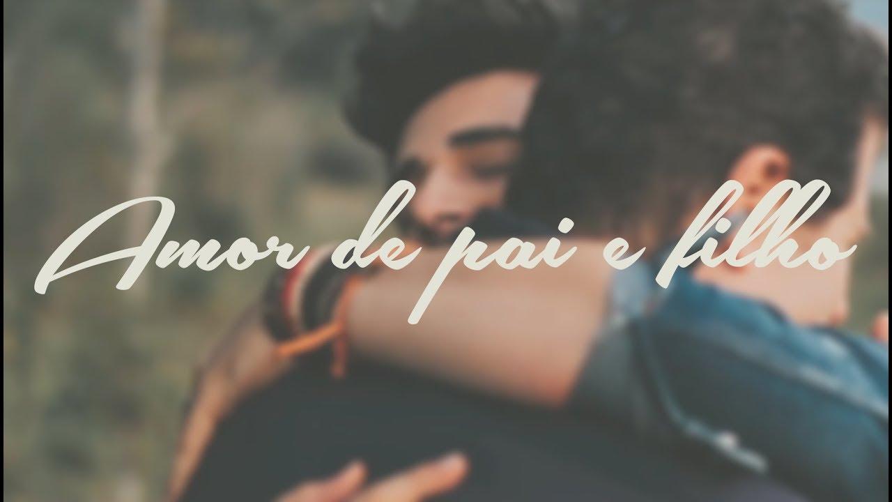 Amor De Pai E Filho Especial Dia Dos Pais Youtube