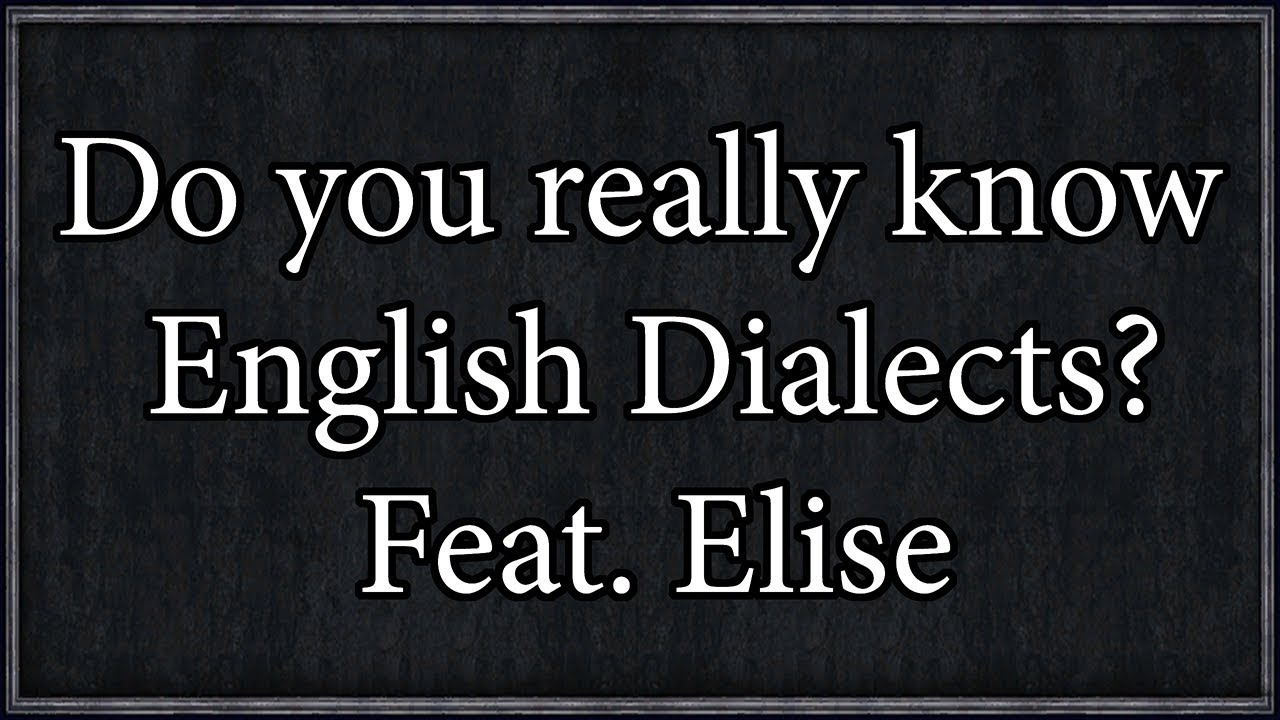 Do you really know English Dialects? - English Dialect Quiz with Elise