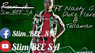 Slim_bee_sa ft nasty c;duke flare & tellaman-run it