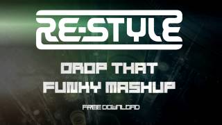 Re-Style - Drop That Funky Mashup FREE DOWNLOAD