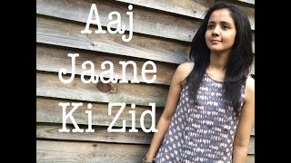 Aaj Jaane Ki Zid Na Karo (Reprise) | Swati Mishra