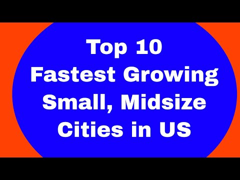 Top 10 Fastest Growing Small & Mid Sized Cities In US