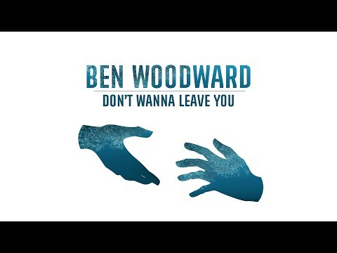 Ben Woodward - Don't Wanna Leave You