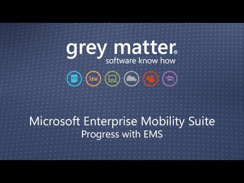 Enterprise Mobility Suite (EMS) Webinar hosted by Microsoft and Grey Matter