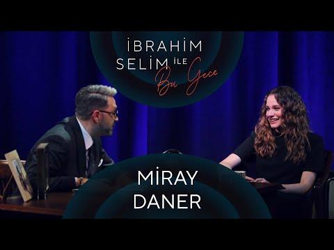 İbrahim Selim ile Bu Gece #42: Miray Daner, Erkin Arslan