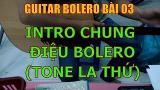 Intro điệu Bolero Tone La thứ + Kỹ thuật Bass, láy (Hướng dẫn dạo intro điệu bolero) - Bài 03