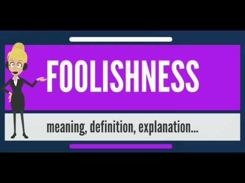 What is FOOLISHNESS? What does FOOLISHNESS mean? FOOLISHNESS meaning,  definition & explanation