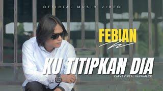 Febian - Ku Titipkan Dia (Official Music Video) | Lagu Terbaru 2021