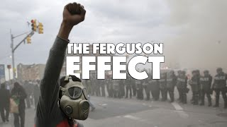 What is the Ferguson Effect and Why does it not hold Water? The Real Reason Why Crime May Increase