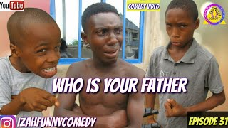 WHO IS YOUR FATHER (Mark Angel Comedy) (Izah Funny Comedy) (Episode31)