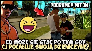 Co może stać się po tym gdy CJ pocałuje swoją dziewczynę? :D - Pogromcy Mitów GTA San Andreas! #11
