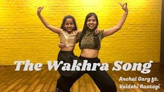 The Wakhra Song | Anchal Garg ft. Vaidehi Rastogi | Punjabi Dance Choreography