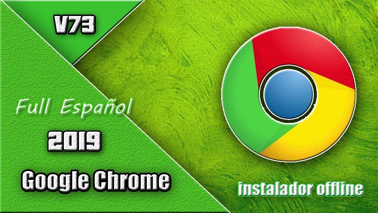 Descargar E Instalar Google Chrome 73 Full E…