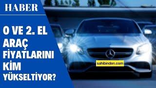 Sıfır KM Araçlar Galerilerden Pahalıya Nasıl Satılıyor? 2. El Araçların Fiyatını Kim Yükseltiyor?