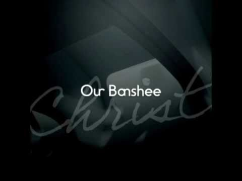 Our Banshee - Christ