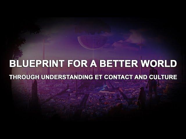 Blueprint for a Better World Through Understanding ET Contact and Culture