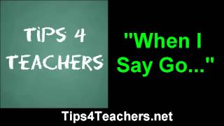"Classroom Management: ""When I say go..."""