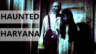 TOP 10 HAUNTED PLACES IN HARYANA
