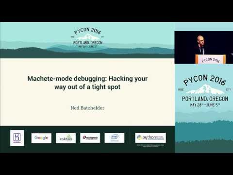 Ned Batchelder - Machete-mode debugging: Hacking your way out of a tight spot - PyCon 2016