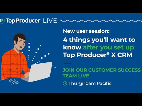 4 things you'll want to know after you set up Top Producer® X CRM