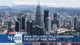 M'sia declares full lockdown on eve of Hari Raya | ST NEWS NIGHT