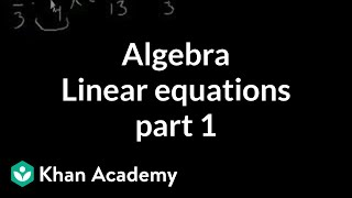 Algebra: Linear equations 1 | Linear equations | Algebra I | Khan Academy thumbnail