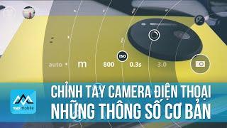 Hướng dẫn chỉnh tay camera smartphone - Những thông số cơ bản
