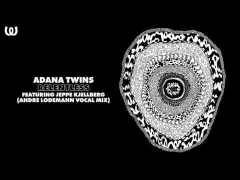 Adana Twins - Relentless ft. Jeppe Kjellberg (Andre Lodemann Vocal Mix)
