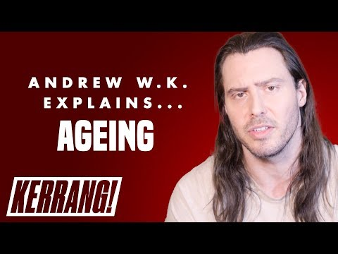 Andrew W.K.'s Life Lessons: Ageing