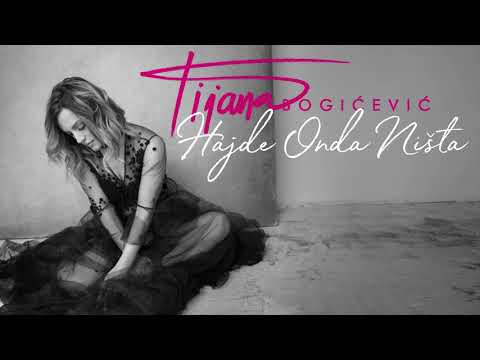 Tijana Bogicevic - Hajde Onda Nista ( Official Audio 2018)