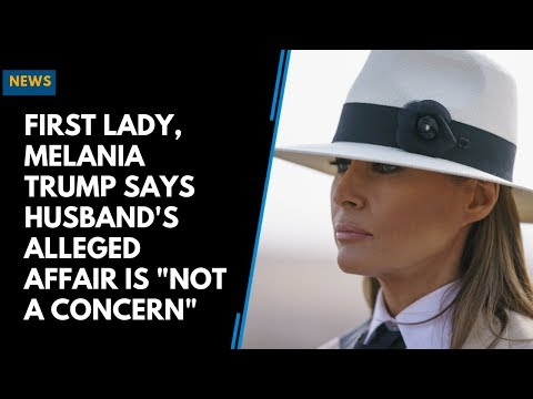 """First Lady, Melania Trump Says Husband's Alleged Affair is """"Not a Concern"""""""