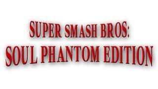 Super Smash Bros: Soul Phantom Edition 2020 Trailer