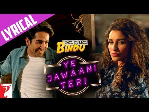 Lyrical: Ye Jawaani Teri Song with Lyrics | Meri Pyaari Bindu | Ayushmann | Parineeti | Kausar