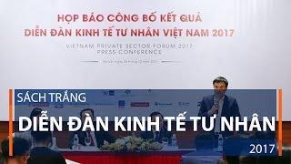 Sách trắng Diễn đàn Kinh tế Tư nhân 2017 | VTC1