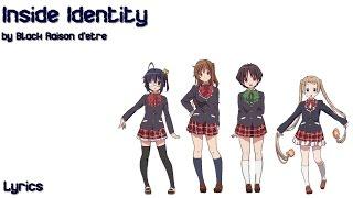 Black Raison d'être - INSIDE IDENTITY (Chuunibyou demo Koi ga Shitai! ED) - Lyrics