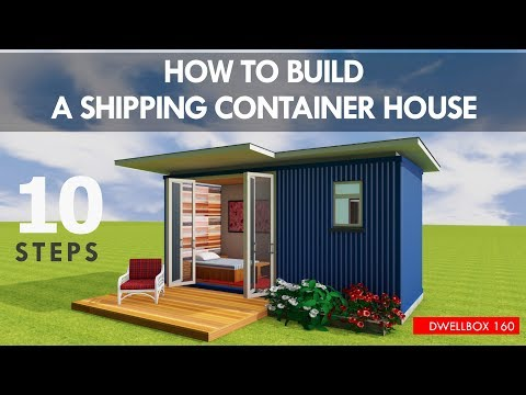 HOW TO BUILD a Shipping CONTAINER HOUSE Step by Step as a DIY PROJECT   DWELLBOX 160.