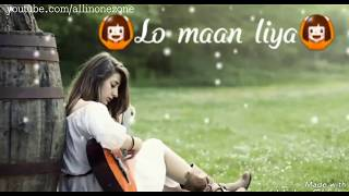 ❤Lo maan liya❤ female👩 version whatsapp short video | whatsapp 30 second status video