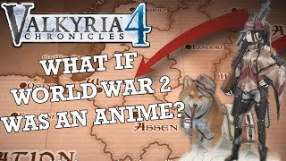 What if World War 2 was an Anime? - Valkyria Chronicles 4