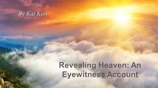 Revealing Heaven: An Eyewitness Account by Kat Kerr
