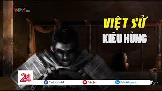 VIỆT SỬ KIÊU HÙNG - Phim diễn họa hấp dẫn của Việt Nam | VTV24