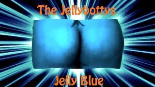 Jelly Blue - The Jellybottys Jelly Blue Song Music Video