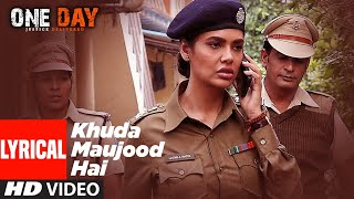 Lyrical: Khuda Mauzud Hai | One Day: Justice Delivered | Anupam Kher, Esha Gupta, Kumud Mishra