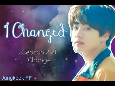[FF] BTS-Jungkook I CHANGED [Chapter 1- Welcome Back!] (2 Season Of 'CHANGE')