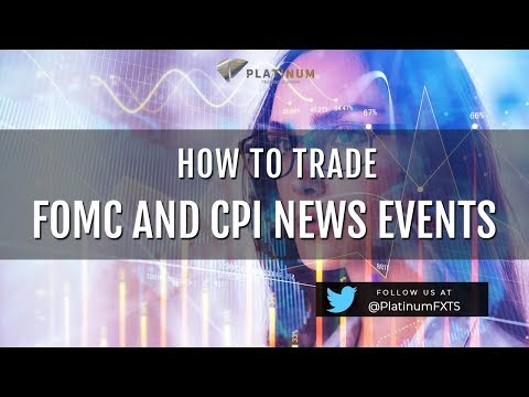 Forex Trading the FOMC News Event and CPI NEWS EVENTS